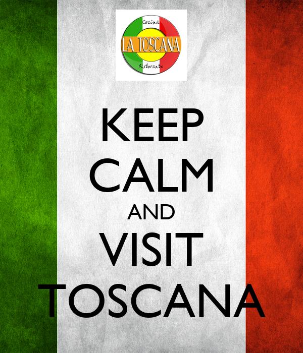 KEEP CALM AND VISIT TOSCANA