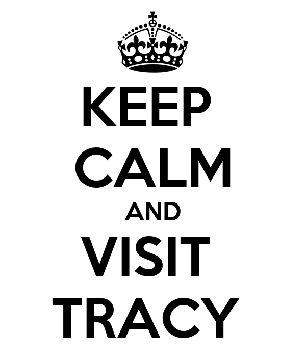 KEEP  CALM AND VISIT  TRACY
