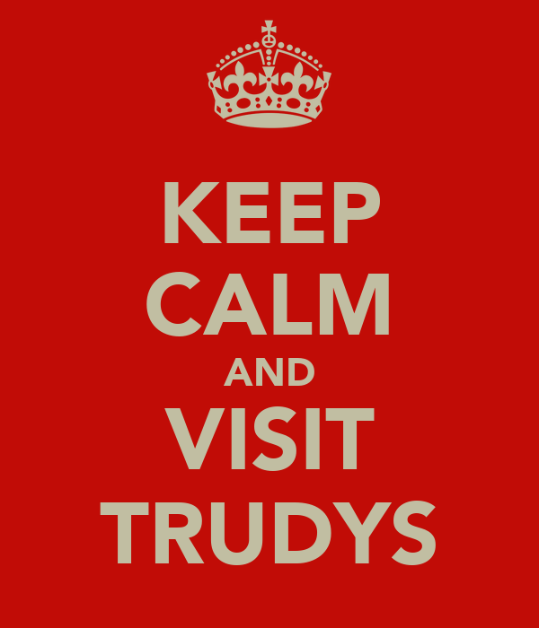 KEEP CALM AND VISIT TRUDYS