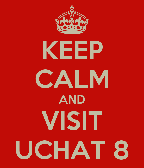 KEEP CALM AND VISIT UCHAT 8