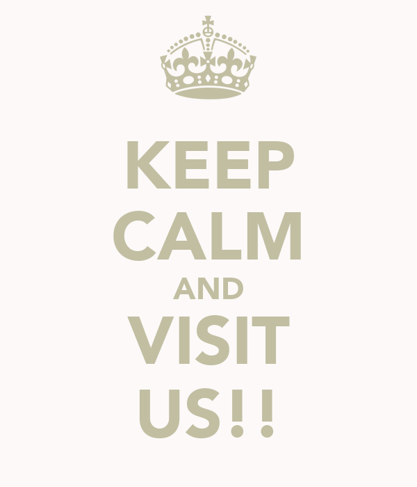 KEEP CALM AND VISIT US!!
