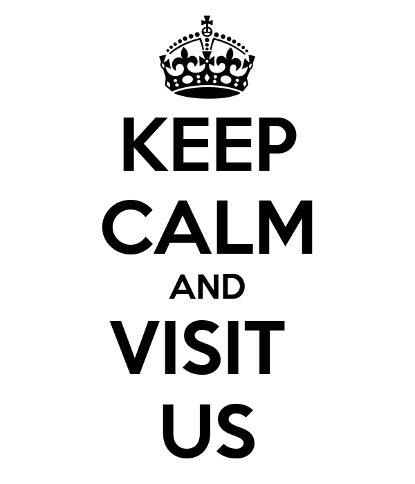KEEP CALM AND VISIT  US