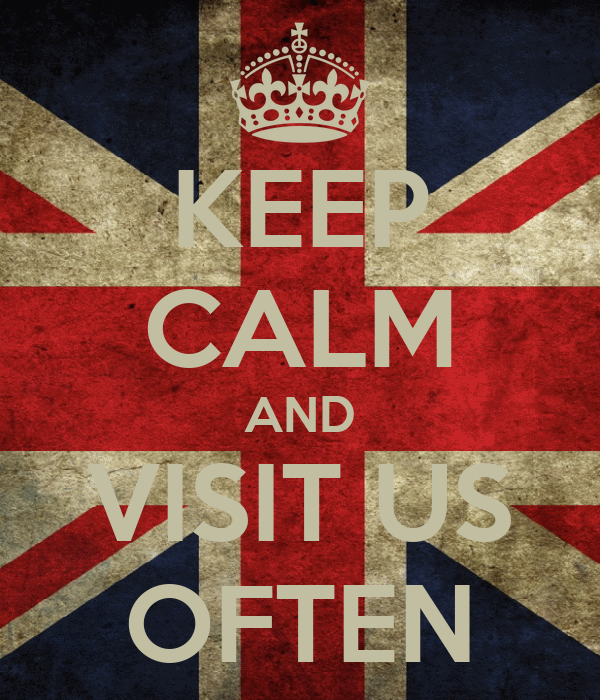 KEEP CALM AND VISIT US OFTEN
