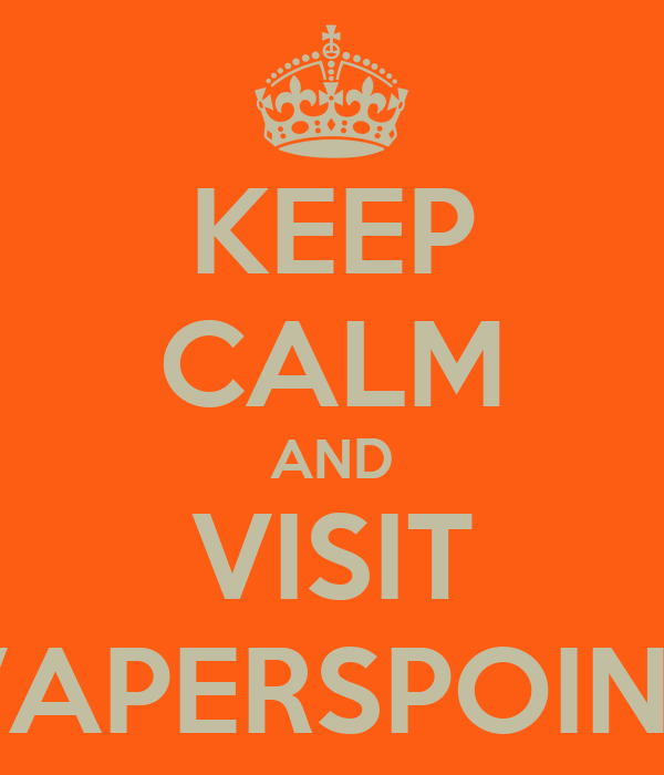 KEEP CALM AND VISIT VAPERSPOINT