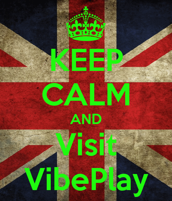 KEEP CALM AND Visit VibePlay