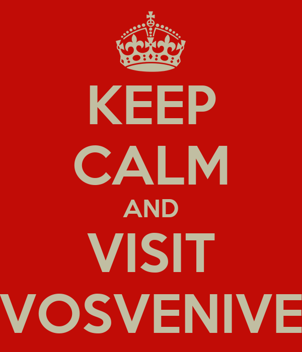 KEEP CALM AND VISIT VOSVENIVE