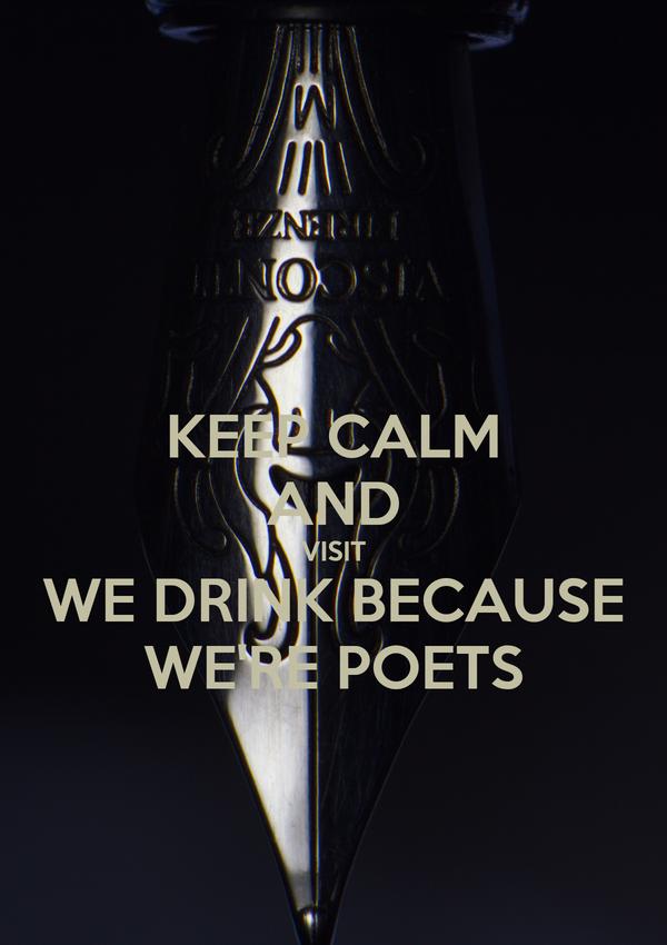 KEEP CALM AND VISIT WE DRINK BECAUSE WE'RE POETS