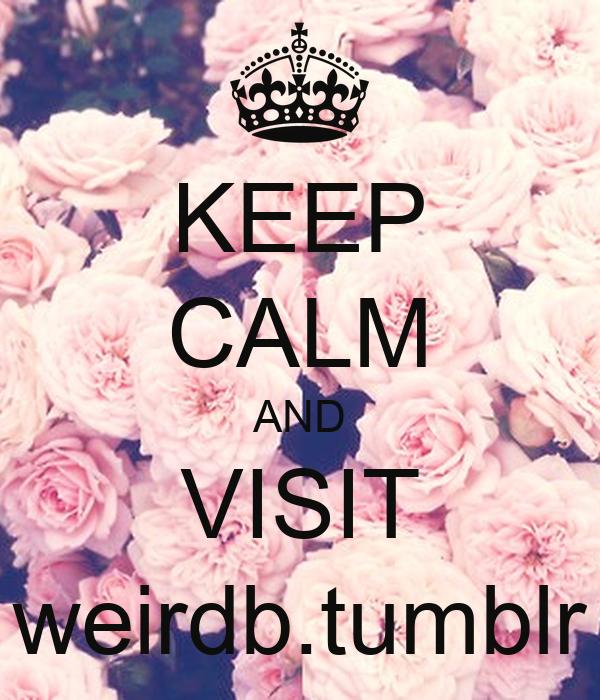 KEEP CALM AND VISIT weirdb.tumblr