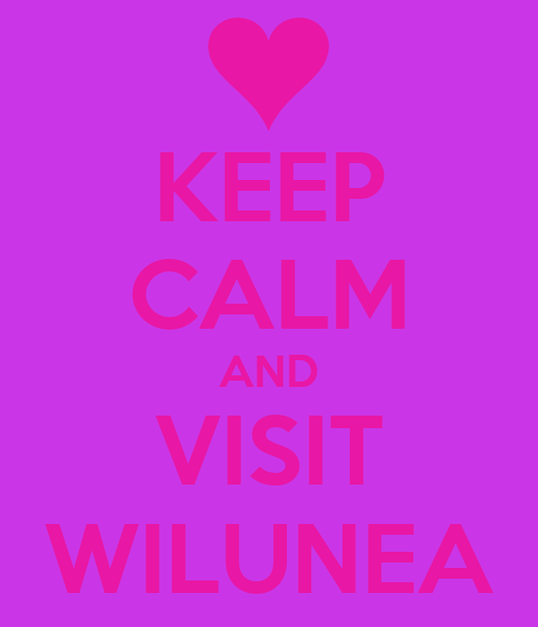 KEEP CALM AND VISIT WILUNEA