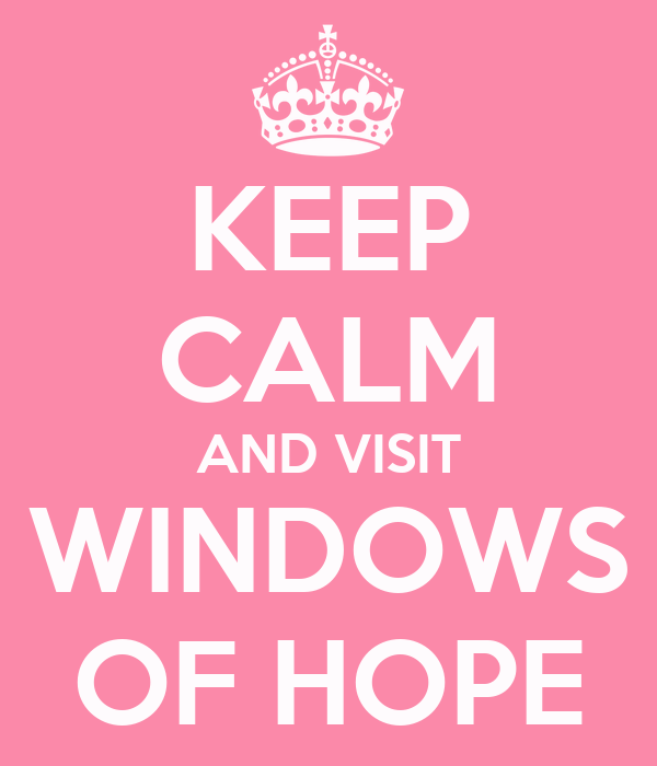 KEEP CALM AND VISIT WINDOWS OF HOPE