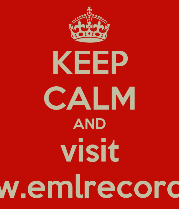 KEEP CALM AND visit www.emlrecords.tk