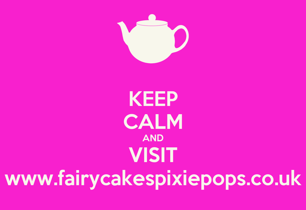 KEEP CALM AND VISIT www.fairycakespixiepops.co.uk