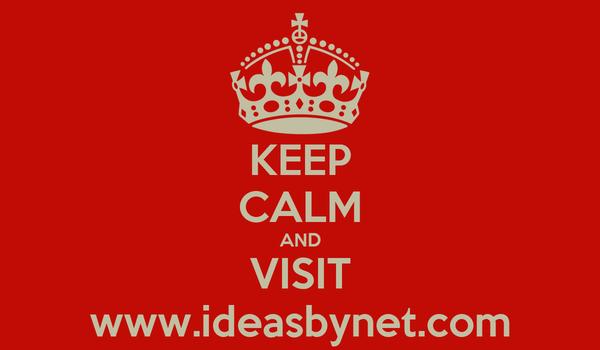 KEEP CALM AND VISIT www.ideasbynet.com