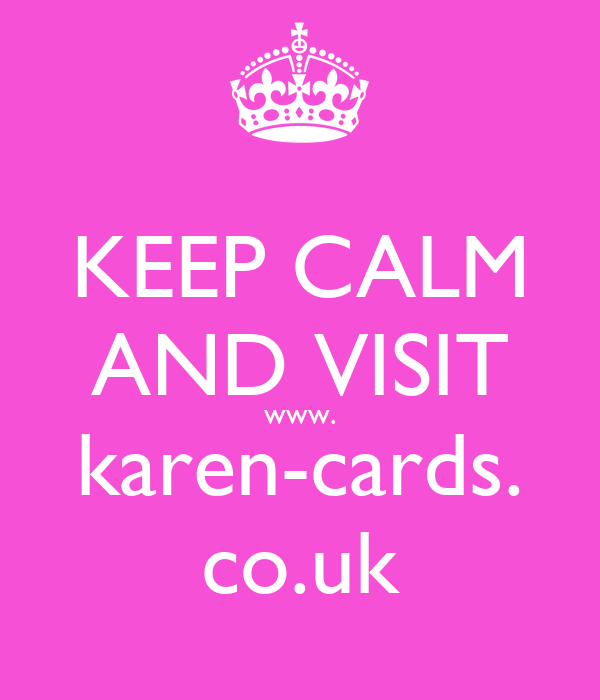 KEEP CALM AND VISIT www. karen-cards. co.uk