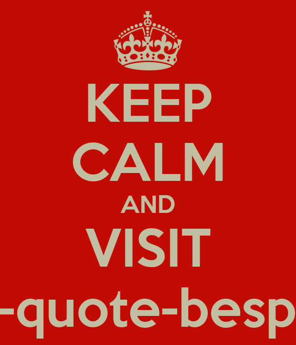 KEEP CALM AND VISIT www.pic-quote-bespoke.com
