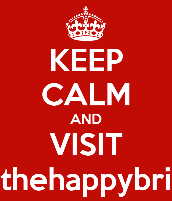 KEEP CALM AND VISIT www.thehappybrit.com