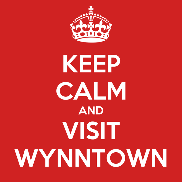 KEEP CALM AND VISIT WYNNTOWN