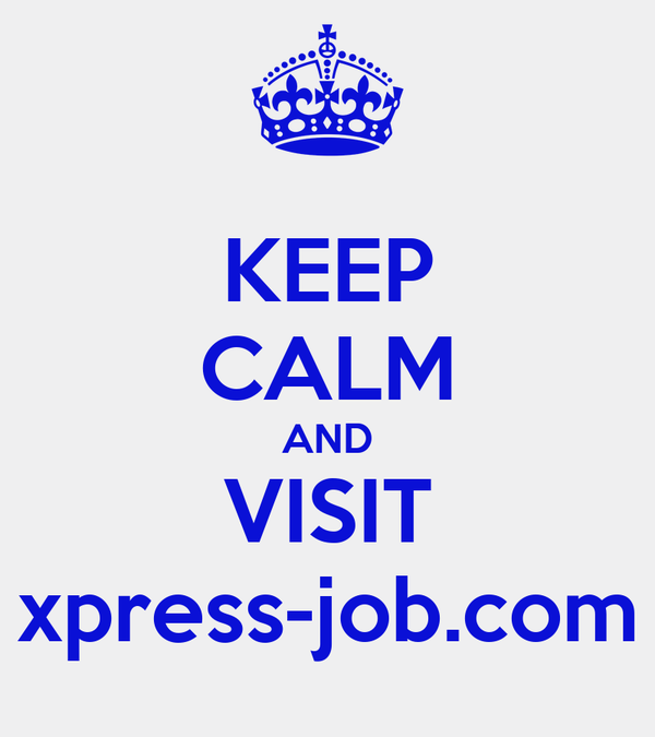 KEEP CALM AND VISIT xpress-job.com