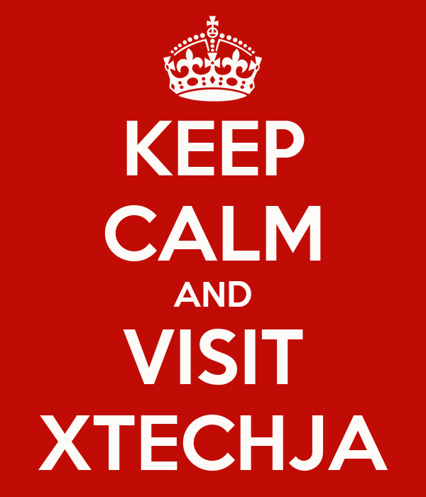 KEEP CALM AND VISIT XTECHJA