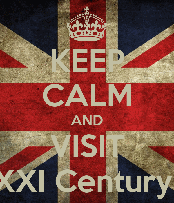 KEEP CALM AND VISIT XXI Century