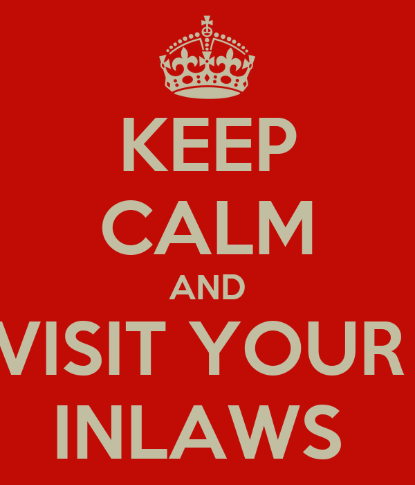 KEEP CALM AND VISIT YOUR  INLAWS