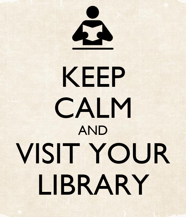 KEEP CALM AND VISIT YOUR LIBRARY