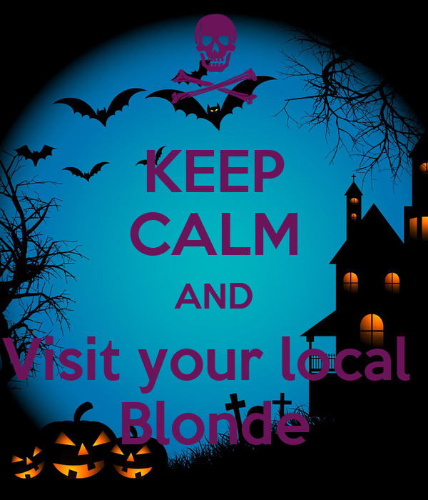KEEP CALM AND Visit your local  Blonde