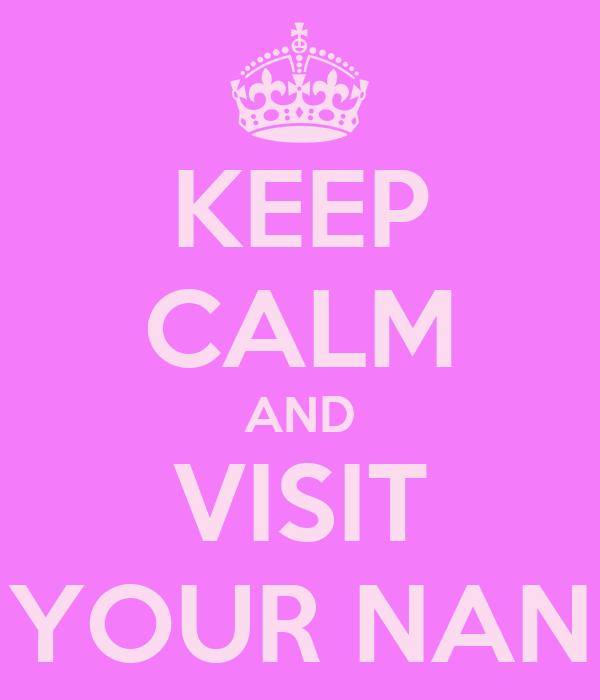 KEEP CALM AND VISIT YOUR NAN