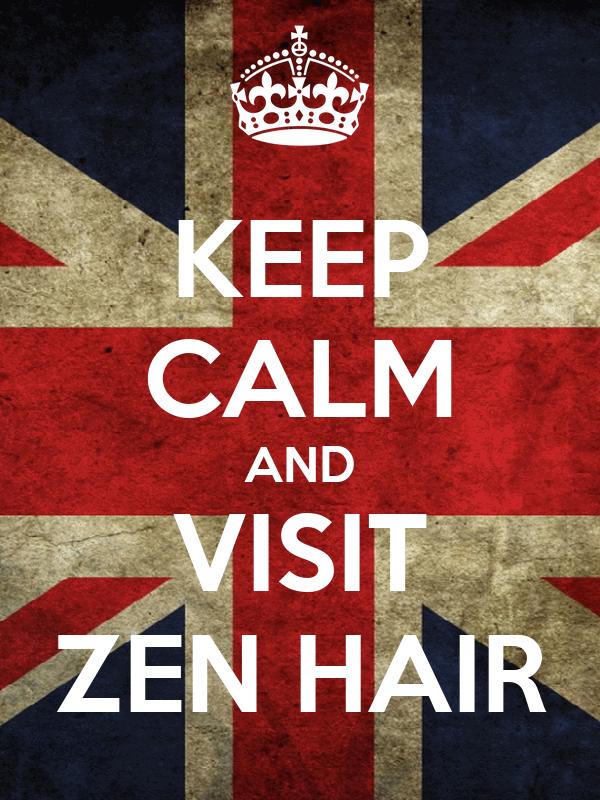 KEEP CALM AND VISIT ZEN HAIR