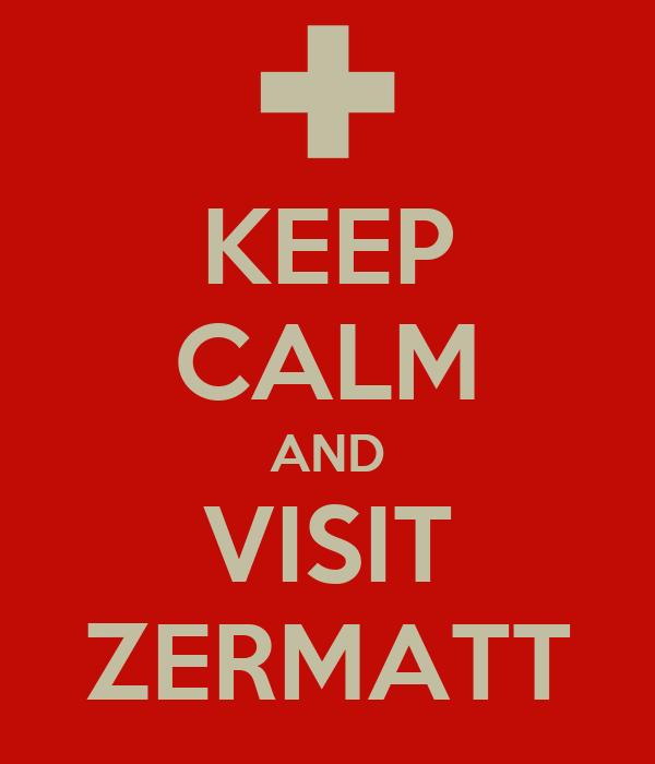 KEEP CALM AND VISIT ZERMATT