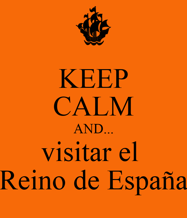 KEEP CALM AND... visitar el  Reino de España