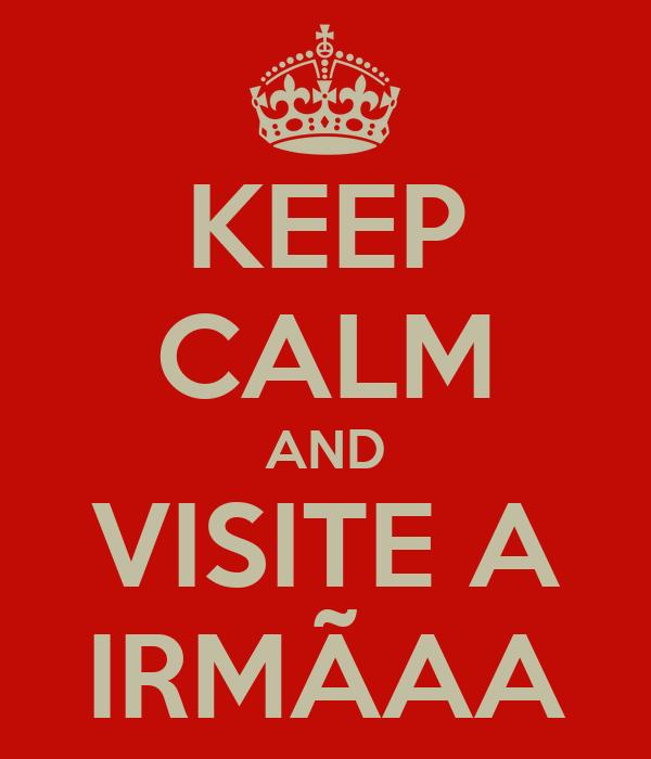 KEEP CALM AND VISITE A IRMÃAA