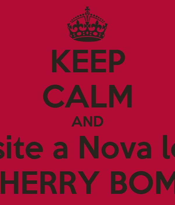 KEEP CALM AND Visite a Nova loja CHERRY BOMB