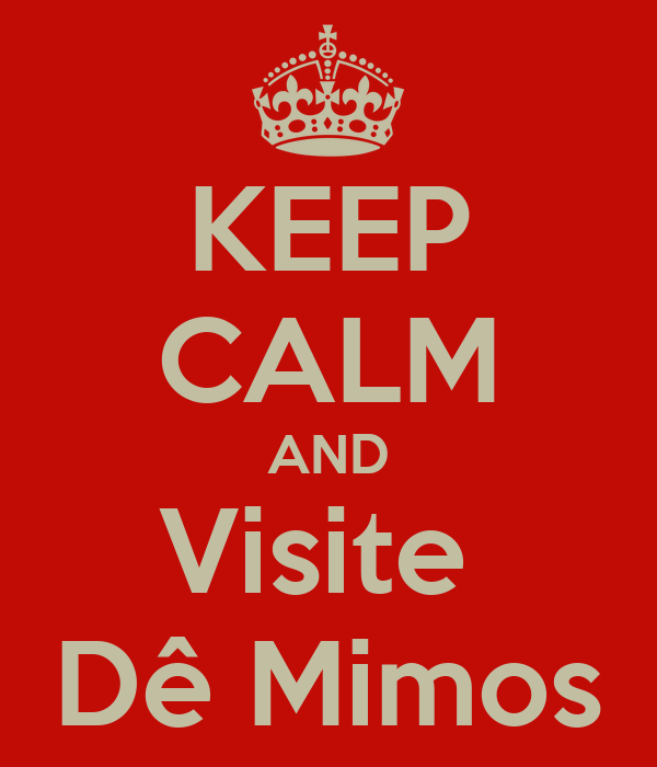 KEEP CALM AND Visite  Dê Mimos