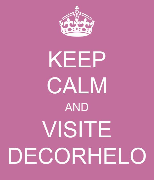 KEEP CALM AND VISITE DECORHELO