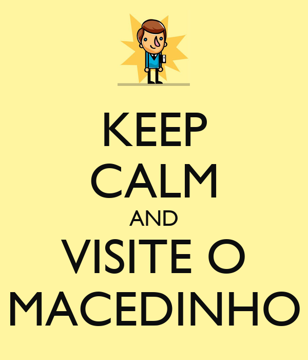 KEEP CALM AND VISITE O MACEDINHO