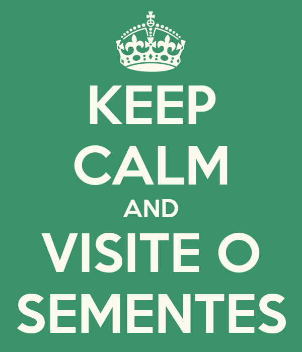 KEEP CALM AND VISITE O SEMENTES