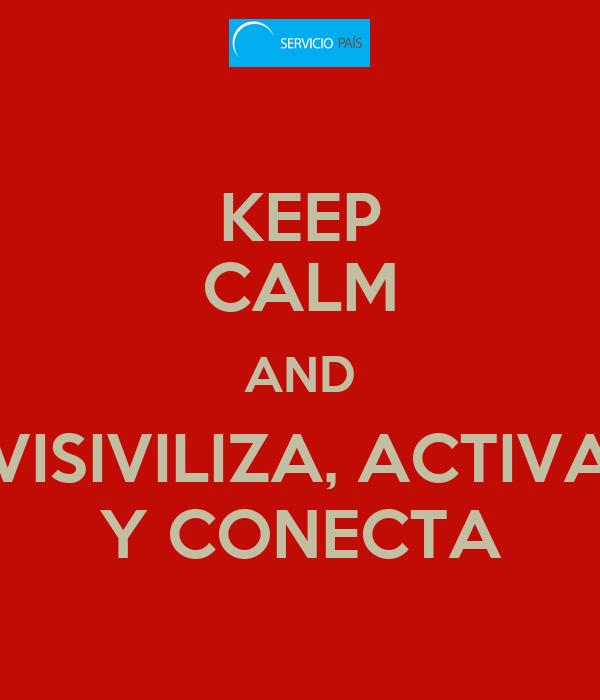 KEEP CALM AND VISIVILIZA, ACTIVA Y CONECTA