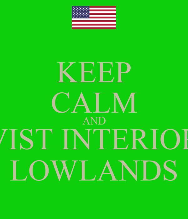 KEEP CALM AND VIST INTERIOR LOWLANDS