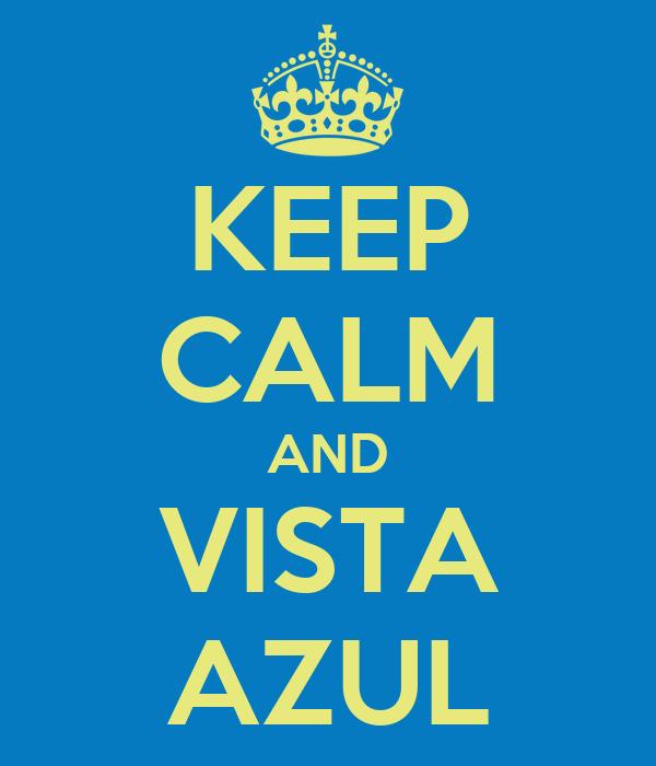 KEEP CALM AND VISTA AZUL