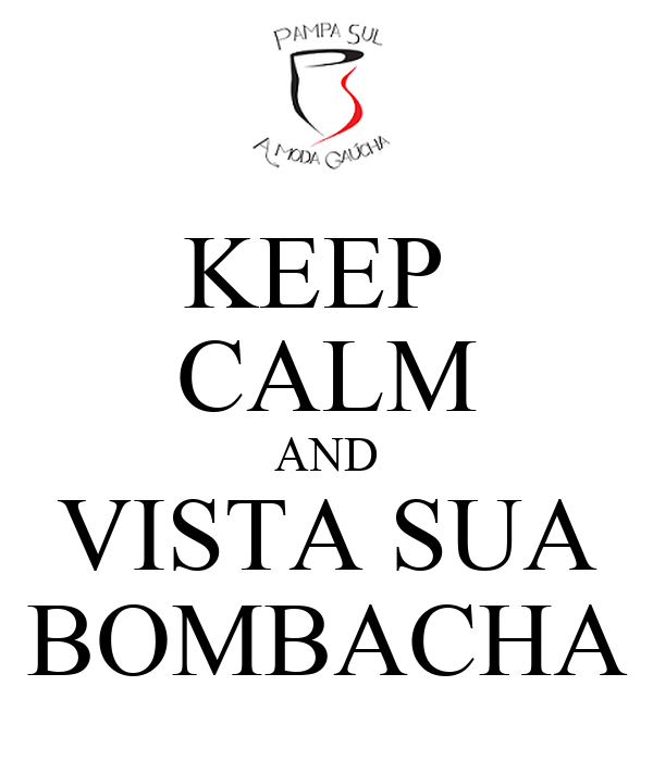 KEEP  CALM AND VISTA SUA BOMBACHA
