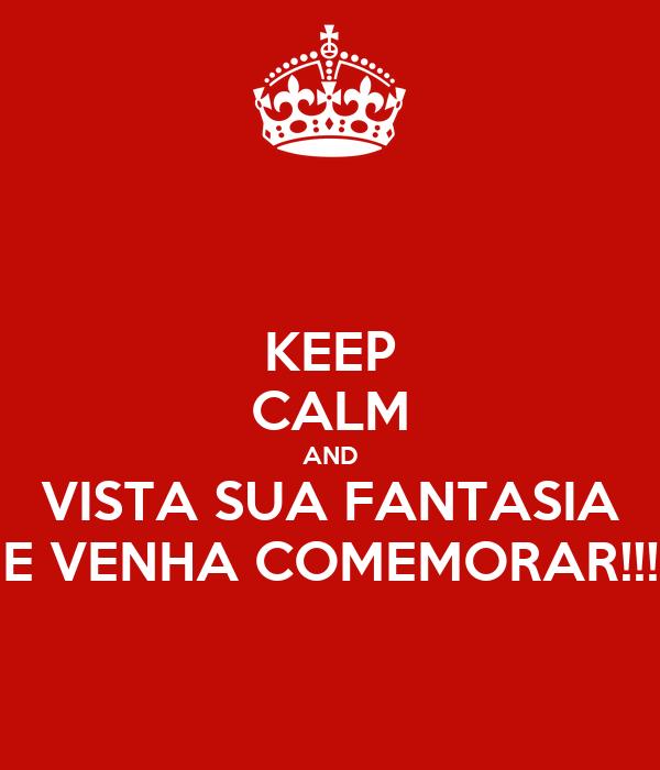 KEEP CALM AND VISTA SUA FANTASIA E VENHA COMEMORAR!!!