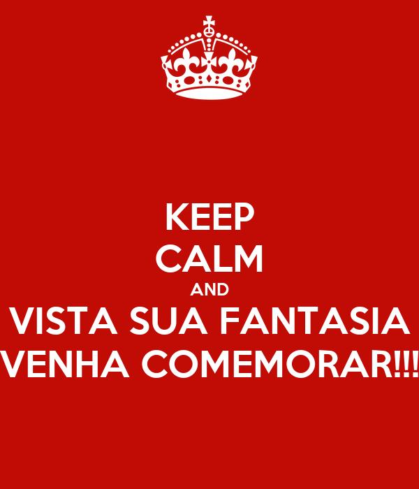 KEEP CALM AND VISTA SUA FANTASIA VENHA COMEMORAR!!!