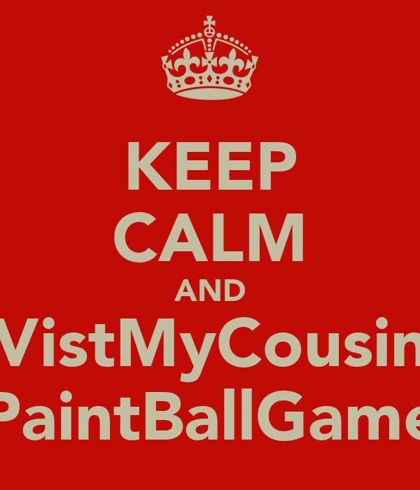 KEEP CALM AND VistMyCousin PaintBallGame