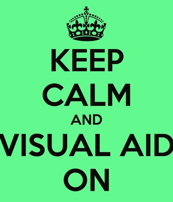 KEEP CALM AND VISUAL AID ON