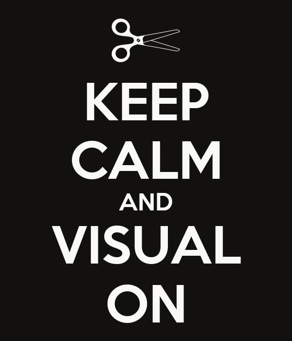 KEEP CALM AND VISUAL ON