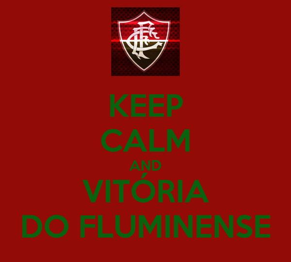 KEEP CALM AND VITÓRIA DO FLUMINENSE