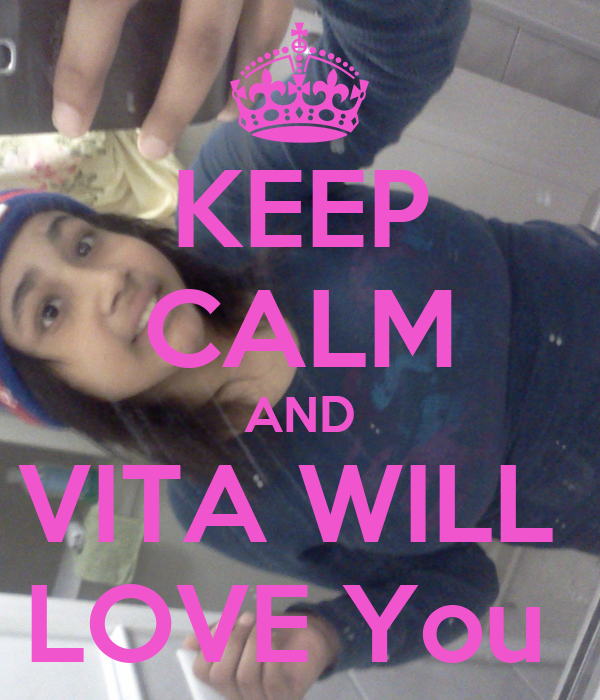 KEEP CALM AND VITA WILL  LOVE You