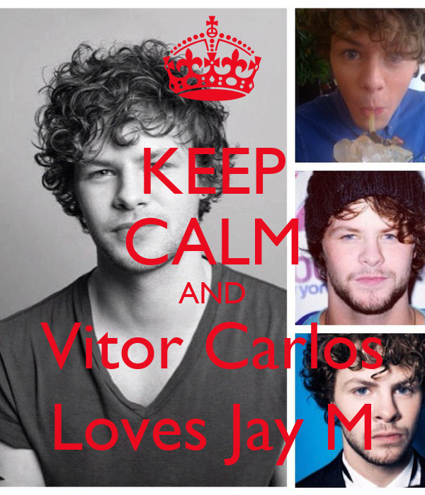 KEEP CALM AND Vitor Carlos Loves Jay M