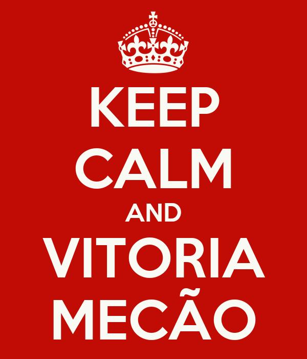 KEEP CALM AND VITORIA MECÃO